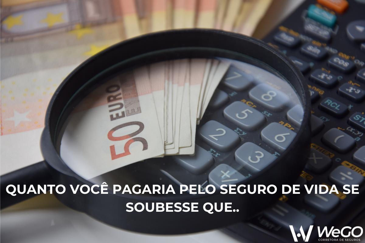 QUANTO VOCÊ PAGARIA PELO SEGURO DE VIDA SE SOUBESSE QUE..