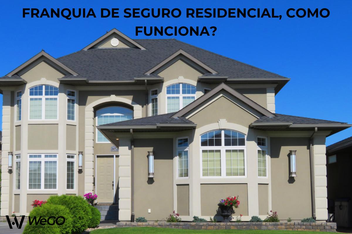 FRANQUIA DE SEGURO RESIDENCIAL COMO FUNCIONA